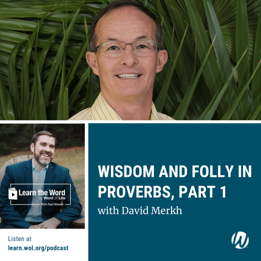 LTW155 - Wisdom and Folly in Proverbs: Part 1 with Mr. David Merkh